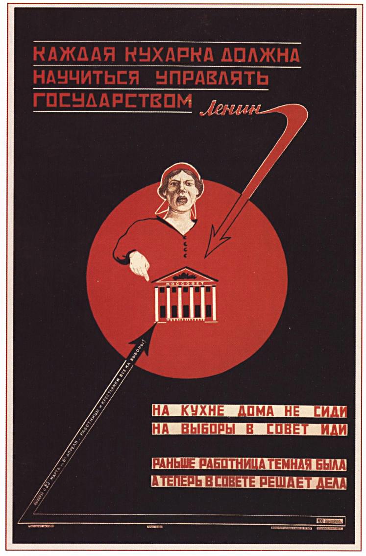 Toda cozinheira deve aprender como governar o país (Lênin). Não fique plantada na cozinha de casa. Vá às eleições do Soviete. Antes, a trabalhadora era ignorante. Agora é ela quem resolve as coisas no Soviete.