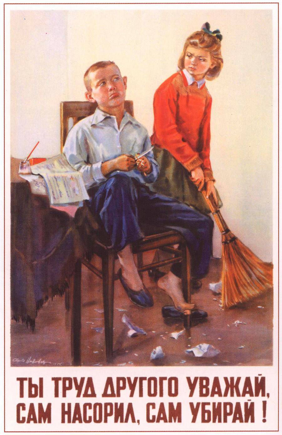 Habe Respekt vor der Arbeit der anderen Menschen! Wenn du die Sauerei gemacht hast, musst du sie auch aufräumen!