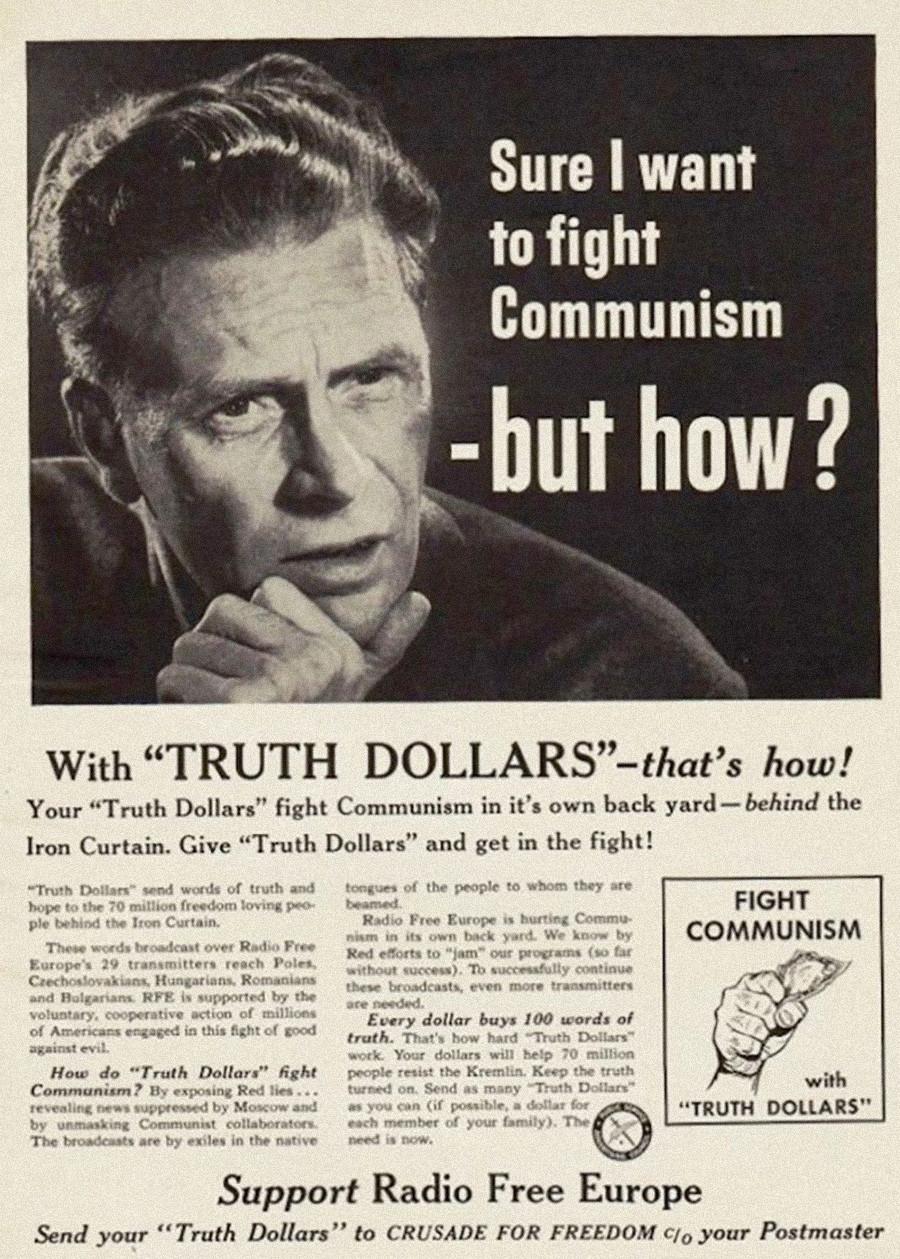 Radio Free Europe a sollicité des dons en promettant aux gens de partir en croisade pour la liberté et de combattre les communistes en leur nom. « Chaque dollar achète 100 mots de vérité », affirme la publicité.
