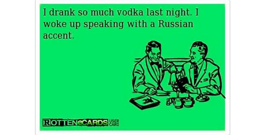 昨日の夜、ウォッカを飲み過ぎた。起きたら、もうロシア語のアクセントで話す