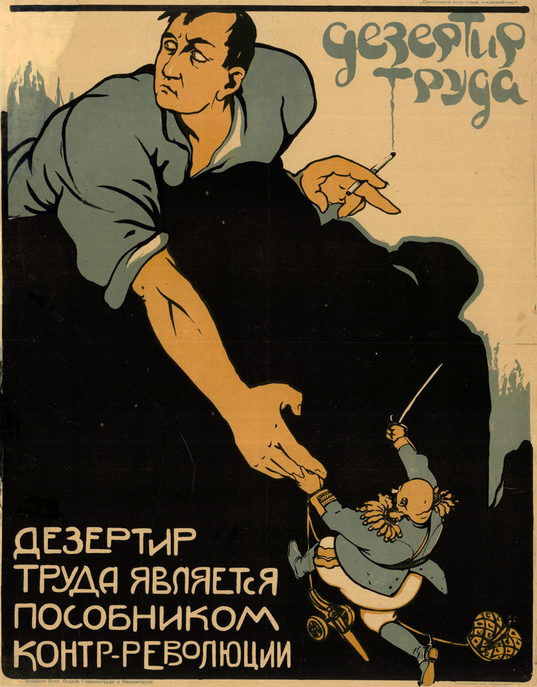 Deserter of labor is an accomplice of the counter-revolution. 1921 // Intended for a semi-literate population, political posters occupied a central place in the Communist regime effort to imprint itself on the hearts of the people and to remold them into the new Soviet women and men.