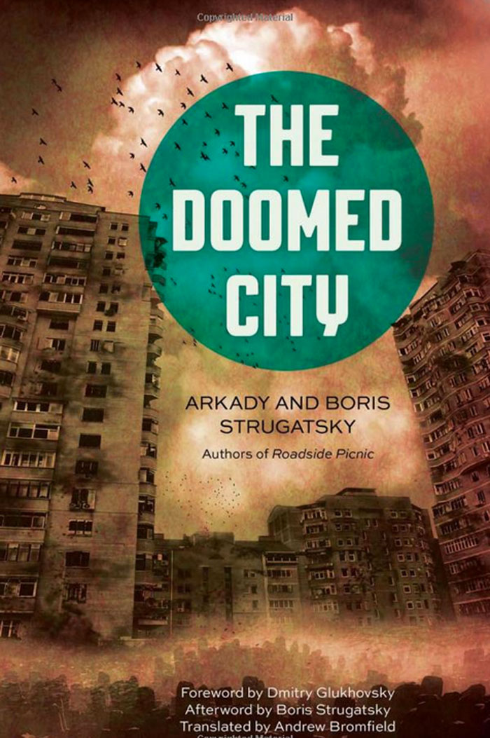 Doomed city. Translated by Andrew Bromfield. Foreword by Dmirty Glukhovsky. Chicago Review Press, 2016