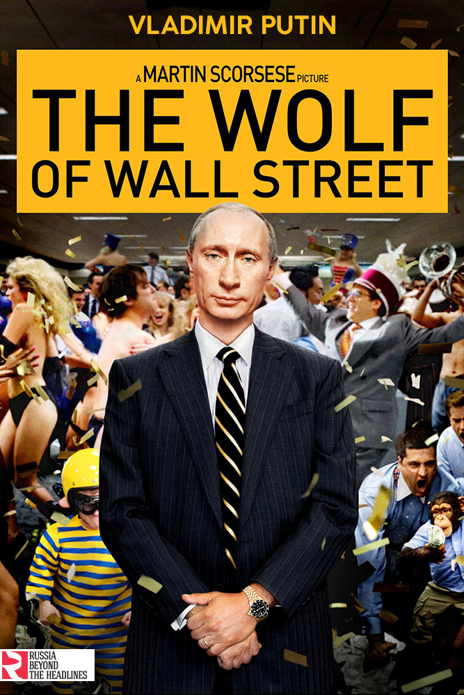 The Wolf of Wall Street: Putin appears as Jordan Belfort — a fraudulent stockbroker who makes millions via corrupt schemes.