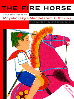 """<small class=""""caption"""">Translated by Eugene Ostashevsky. March 2017, <a  data-cke-saved-href=""""https://www.nyrb.com/collections/the-new-york-review-childrens-collection/products/the-fire-horse-childrens-poems-by-vladimir-mayakovsky-osip-mandelstam-and-daniil-kharms?variant=22826229383"""" href=""""https://www.nyrb.com/collections/the-new-york-review-childrens-collection/products/the-fire-horse-childrens-poems-by-vladimir-mayakovsky-osip-mandelstam-and-daniil-kharms?variant=22826229383"""" target=""""_blank"""">New York Review Children's Collection</a> </small>"""