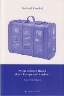 Gerhard Karsthof: Meine schönen Reisen durch Europa und Russland. Edition Fischer. Franfurt am Main. 2009. 77 Seiten. 9,80 Euro